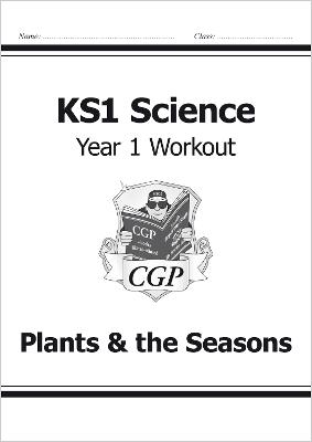 KS1 Science Year One Workout: Plants & the Seasons by CGP Books