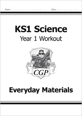 KS1 Science Year One Workout: Everyday Materials by CGP Books