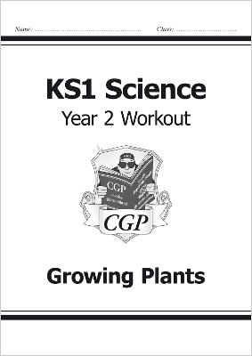 KS1 Science Year Two Workout: Growing Plants by CGP Books