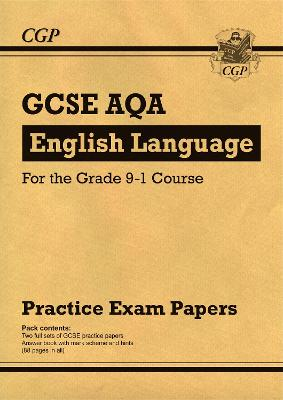 New GCSE English Language AQA Practice Papers - For the Grade 9-1 Course by CGP Books