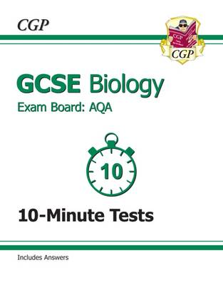 GCSE Biology AQA 10-Minute Tests (Including Answers) (A*-G Course) by CGP Books