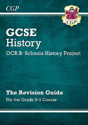 New GCSE History OCR B: Schools History Project Revision Guide - For the Grade 9-1 Course by CGP Books