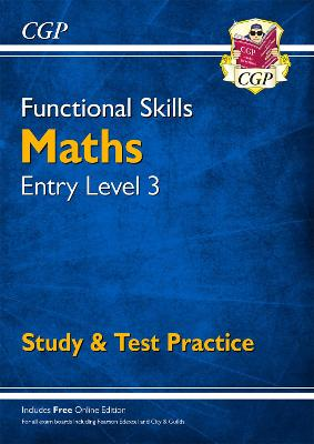 Functional Skills Maths Entry Level 3 - Study & Test Practice by CGP Books