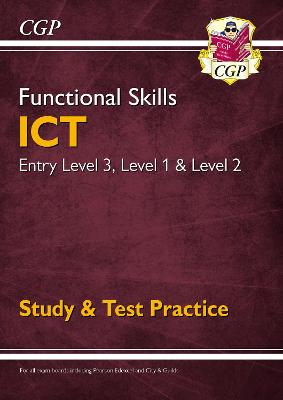 Functional Skills ICT - Entry Level 3, Level 1 and Level 2 - Study & Test Practice by CGP Books