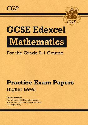 New GCSE Maths Edexcel Practice Papers: Higher - For the Grade 9-1 Course by CGP Books