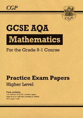 New GCSE Maths AQA Practice Papers: Higher - For the Grade 9-1 Course by CGP Books