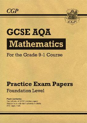 New GCSE Maths AQA Practice Papers: Foundation - For the Grade 9-1 Course by CGP Books