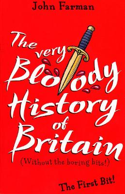The Very Bloody History Of Britain The First Bit! by John Farman