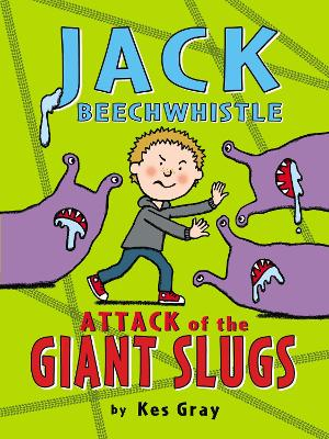Jack Beechwhistle: Attack of the Giant Slugs by Kes Gray