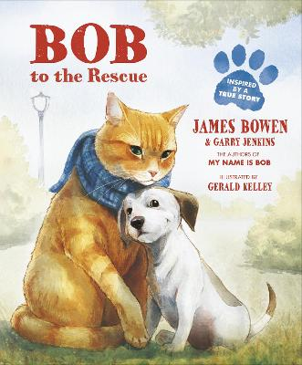 Bob to the Rescue An Illustrated Picture Book by James Bowen, Garry Jenkins