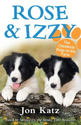 Rose and Izzy the Cheekiest Dogs on the Farm by Jon (Author) Katz