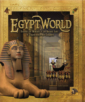 Egyptworld Discover the Ancient Land of Tutankhamun and Cleopatra by Stella Caldwell