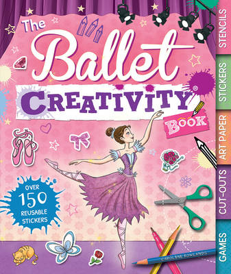 The Ballet Creativity Book by Caroline Rowlands