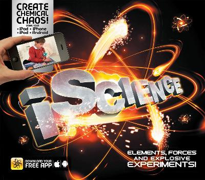 iScience Elements, Forces and Explosive Experiments! by Clive Gifford