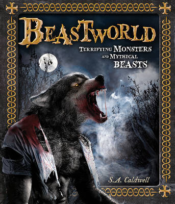 Beastworld Terrifying Monsters and Mythical Beasts by Stella Caldwell