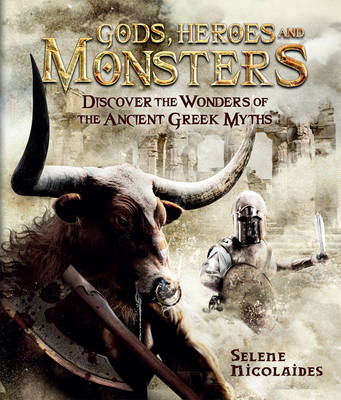 Gods, Heroes and Monsters Discover the wonders of the mysterious Greek myths by Stella Caldwell