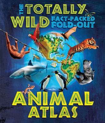 Totally Wild Fact-Packed Fold-Out Animal Atlas, The by Dr Jen Green