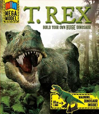 Mega Model: T. Rex Build your own huge dinosaur by Scott Forbes
