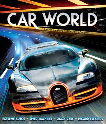 Car World The Most Amazing Automobiles on Earth by Clive Gifford