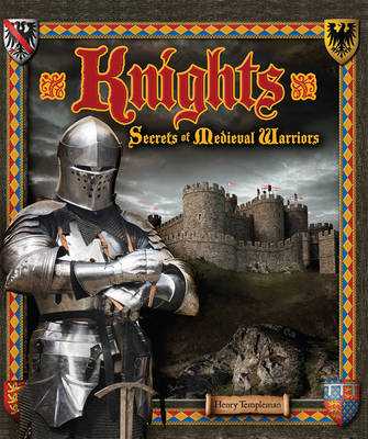 Knights Secrets of Medieval Warriors by Stella Caldwell