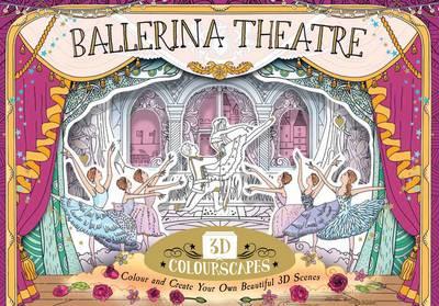 3D Colourscapes: Ballerina Theatre Colour and Create Beautiful 3D Scenes by Anna Brett