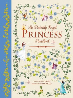 The Perfectly Royal Princess Handbook by Caitlin Matthews
