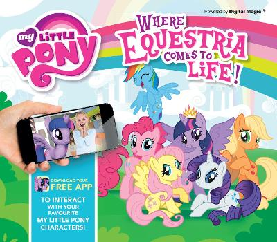 My Little Pony (AR) Where Equestria Comes to Life by Caroline Rowlands
