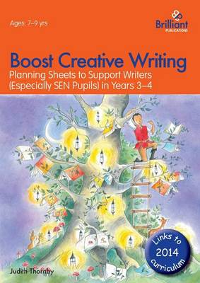 Boost Creative Writing for 7-9 Year Olds Planning Sheets to Support Writers (Especially SEN Pupils) in Years 3-4 by Judith Thornby
