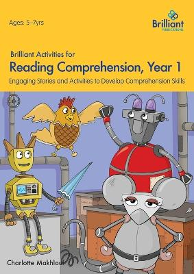 Brilliant Activities for Reading Comprehension, Year 1 (2nd Ed) Engaging Stories and Activities to Develop Comprehension Skills by Charlotte Makhlouf