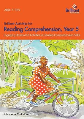 Brilliant Activities for Reading Comprehension, Year 5 (2nd Ed) Engaging Stories and Activities to Develop Comprehension Skills by Charlotte Makhlouf