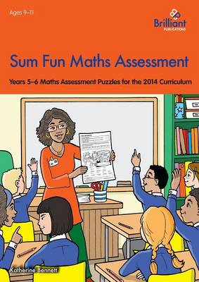 Sum Fun Maths Assessment for 9-11 year olds Years 5-6 Maths Assessment Puzzles for the 2014 Curriculum by Katherine Bennett