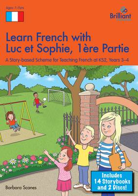 Learn French with Luc et Sophie 1ere Partie (Part 1) Starter Pack Years 3-4 A story-based scheme for teaching French at KS2 by Barbara Scanes