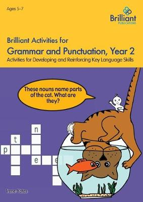 Brilliant Activities for Grammar and Punctuation, Year 2 Activities for Developing and Reinforcing Key Language Skills by Irene Yates