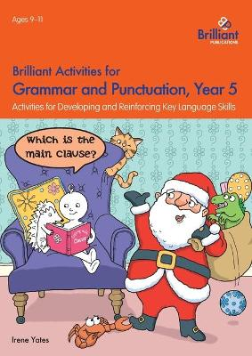 Brilliant Activities for Grammar and Punctuation, Year 5 Activities for Developing and Reinforcing Key Language Skills by Irene Yates
