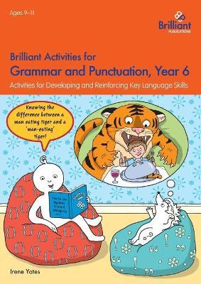 Brilliant Activities for Grammar and Punctuation, Year 6 Activities for Developing and Reinforcing Key Language Skills by Irene Yates