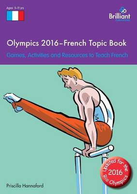 Olympics 2016 - French Topic Book Games, Activities and Resources to Teach French by Priscilla Hannaford