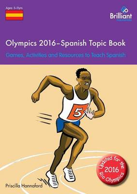 Olympics 2016 - Spanish Topic Book Games, Activities and Resources to Teach Spanish by Priscilla Hannaford