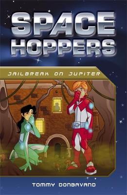Space Hoppers: Jailbreak on Jupiter by Tommy Donbavand