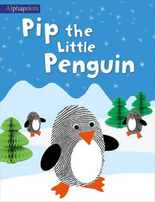 Pip the Little Penguin Alphaprints by Roger Priddy