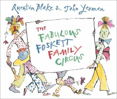 The Fabulous Foskett Family Circus by John Yeoman, Quentin Blake
