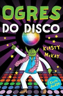 Ogres Do Disco by Kirsty McKay