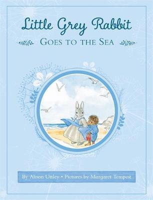 Little Grey Rabbit: Little Grey Rabbit Goes to the Sea by Alison Uttley