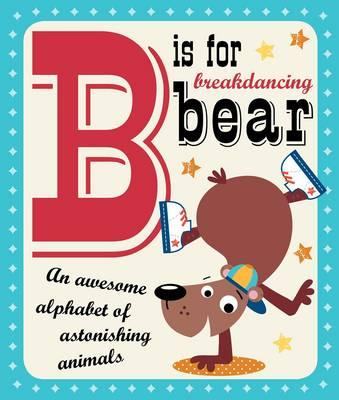 B is for Breakdancing Bear by