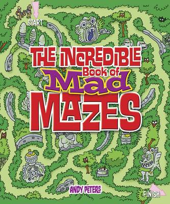The Incredible Book of Mad Mazes by Andy Peters