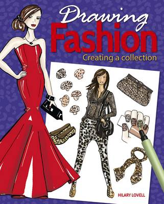 Drawing Fashion: Creating a Collection by Hilary Lovell