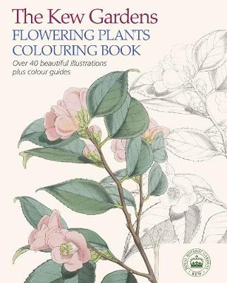 The Kew Gardens Flowering Plants Colouring Book Over 40 Beautiful Illustrations Plus Colour Guides by Arcturus Publishing