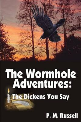 The Wormhole Adventures The Dickens You Say by P. M. Russell