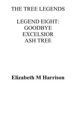 The Tree Legends Legend Eight Goodbye Excelsior by Elizabeth M. Harrison