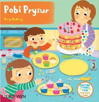 Cyfres Gwthio, Tynnu, Troi: Pobi Prysur / Busy Baking by Elin Meek