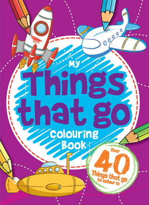 Things That Go! Colouring Book by